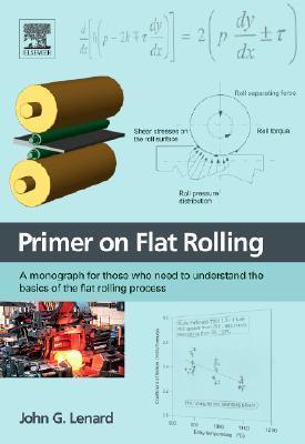 Primer on Flat Rolling  by  John G. Lenard