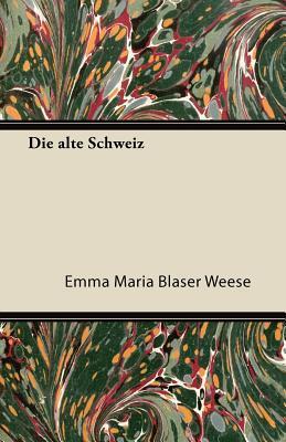 Die Alte Schweiz Emma Maria Blaser Weese