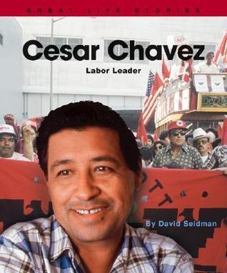 Cesar Chavez: Labor Leader David Seidman