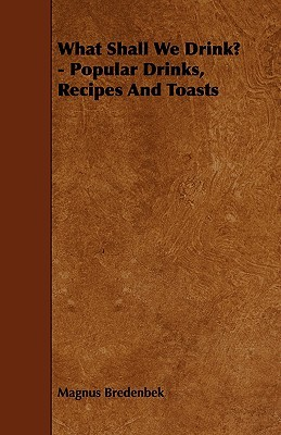 What Shall We Drink? - Popular Drinks, Recipes and Toasts  by  Magnus Bredenbek