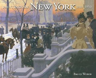 Paintings of New York, 1800-1950 Bruce Weber