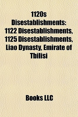 1120s Disestablishments: 1122 Disestablishments, 1125 Disestablishments, Liao Dynasty, Emirate of Tbilisi Books LLC