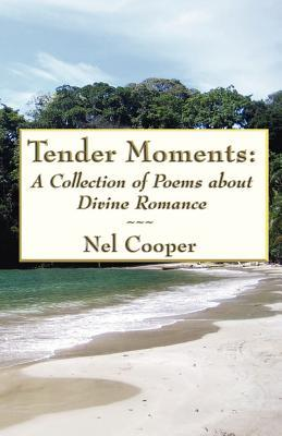 Tender Moments: A Collection of Poems about Divine Romance  by  Nel Cooper