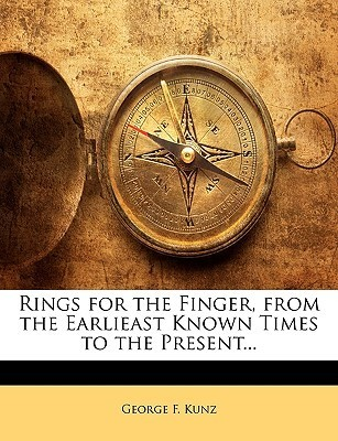 Rings for the Finger, from the Earlieast Known Times to the Present... George F. Kunz