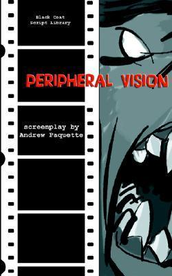 Peripheral Vision: The Screenplay  by  Andrew Paquette