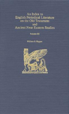 An Index to English Periodical Literature on the Old Testament and Ancient Near Eastern Studies William G. Hupper