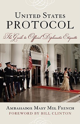 United States Protocol: The Guide to Official Diplomatic Etiquette  by  Mary French