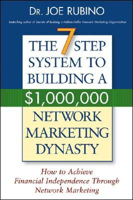 The 7-Step System to Building a $1,000,000 Network Marketing Dynasty: How to Achieve Financial Independence Through Network Marketing Joe Rubino