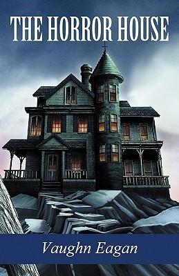 The Horror House  by  Vaughn Eagan