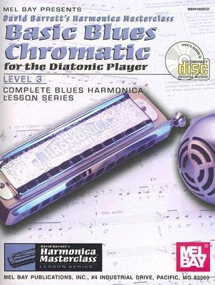 Mel Bay presents Basic Blues Chromatic for the Diatonic Player: Level 3, Complete Blues Harmonica Lesson Series  by  David B. Barrett