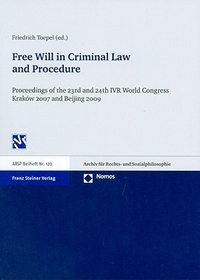 Free Will in Criminal Law and Procedure: Proceedings of the 23rd and 24th IVR World Congress, Krakow 2007and Beijing 2009  by  Friedrich Toepel