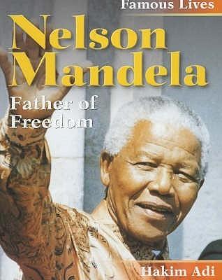 Nelson Mandela: Father Of Freedom  by  Hakim Adi