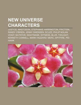 New Universe Characters: Justice, Mastodon, Stephanie Harrington, Friction, Randy OBrien, Jenny Swensen, Scuzz, Philip Nolan Voigt, Mutator Source Wikipedia