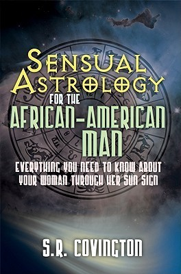 Sensual Astrology for the African American Man  by  S.R. Covington