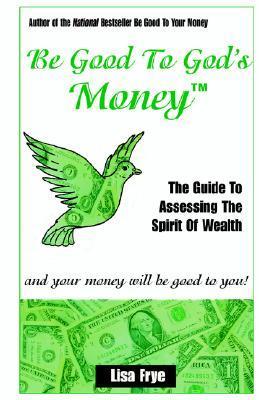 Be Good to Gods Money Lisa Frye