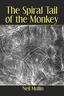 The Spiral Tail of the Monkey  by  Neil Mullin