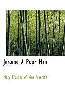 Jerome A Poor Man  by  Mary E. Wilkins Freeman