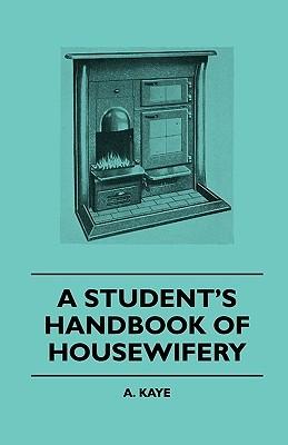 A Students Handbook of Housewifery A. Kaye