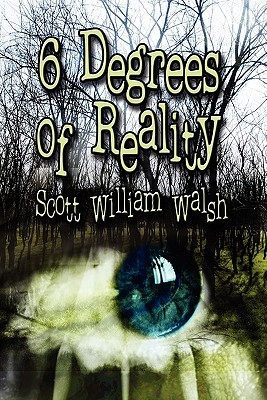 6 Degrees of Reality  by  Scott William Walsh
