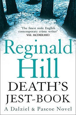 Deaths Jest-Book (Dalziel & Pascoe, #20)  by  Reginald Hill