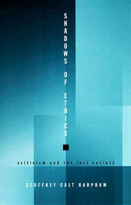 Shadows of Ethics: Criticism and the Just Society Geoffrey Galt Harpham