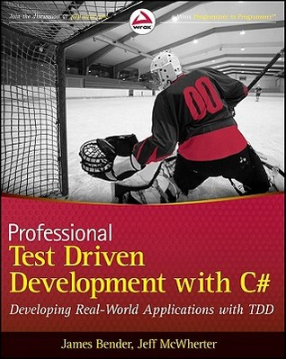 Professional Test Driven Development with C#: Developing Real World Applications with Tdd  by  James Bender