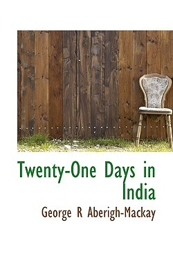 Twenty-One Days in India and the Teapot Series George R. Aberigh-Mackay