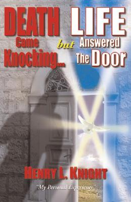 Death Came Knocking... But Life Answered the Door  by  Henry L. Knight