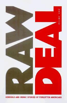 Raw Deal: Horrible and Ironic Stories of Forgotten Americans  by  Ken             Smith
