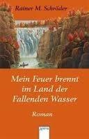 Mein Feuer brennt im Land der Fallenden Wasser  by  Rainer M. Schröder