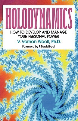 Holodynamics: How to Develop and Manage Your Personal Power  by  V. Vernon Woolf
