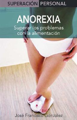 Anorexia: Superar los problemas con la alimentación  by  José Francisco González Ramírez