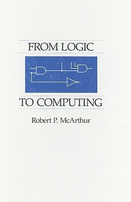 From Logic to Computing  by  Robert P. McArthur