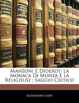 Manzoni E Diderot: La Monaca Di Monza E La Religieuse: Saggio Critico  by  Alessandro Luzio