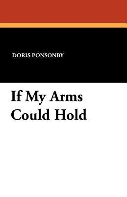 If My Arms Could Hold  by  Doris Ponsonby
