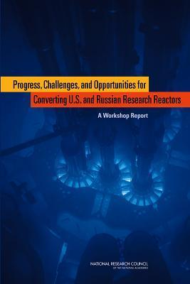 Progress, Challenges, and Opportunities for Converting U.S. and Russian Research Reactors:: A Workshop U S Committee on Progress Challenges and