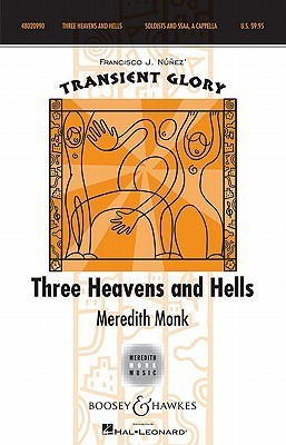 Three Heavens and Hells: Soloists and Ssaa A Cappella Transient Glory Series  by  Meredith Monk