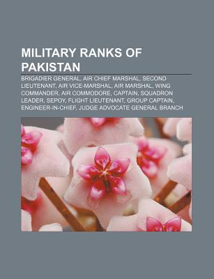 Military Ranks of Pakistan: Brigadier General, Air Chief Marshal, Second Lieutenant, Air Vice-Marshal, Air Marshal, Wing Commander Source Wikipedia