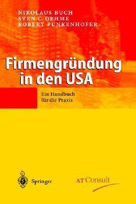 Firmengrundung in Den USA: Ein Handbuch Fur Die Praxis Nikolaus Buch