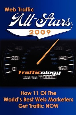 Web Traffic All-Stars 2009: How 11 of the Worlds Best Web Marketers Get Traffic Now  by  Dearl Miller