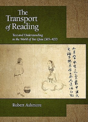 The Transport of Reading: Text and Understanding in the World of Tao Qian (365-427) Robert Ashmore