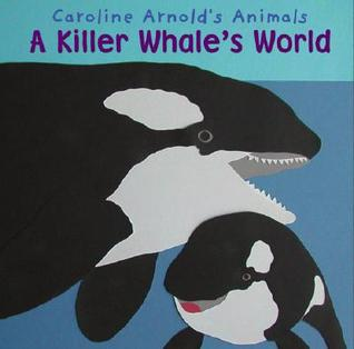 A Killer Whales World (Caroline Arnolds Animals)  by  Caroline Arnold