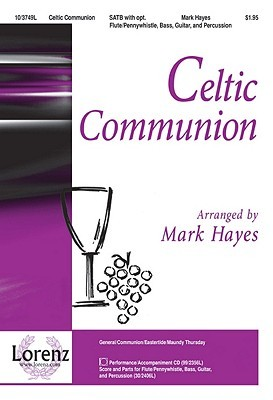 Celtic Communion  by  Mark Hayes