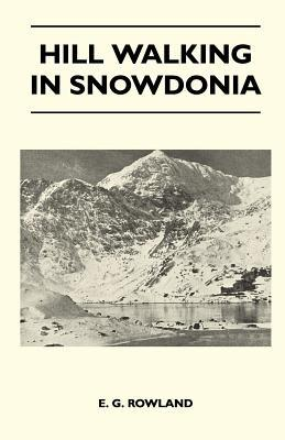 Hill Walking in Snowdonia  by  E. G. Rowland