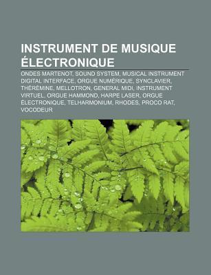 Instrument de Musique Lectronique: Ondes Martenot, Sound System, Musical Instrument Digital Interface, Orgue Num Rique, Synclavier, Th R Mine  by  Source Wikipedia