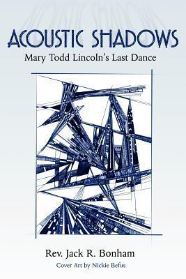 Acoustic Shadows: Mary Todd Lincolns Last Dance  by  Jack Bonham
