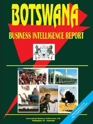 Botswana Business Intelligence Report  by  USA International Business Publications