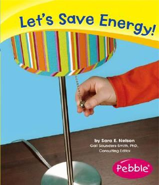 Lets Save Energy!  by  Sara Elizabeth Nelson