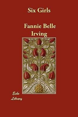 Six Girls Fannie Belle Irving