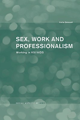 Sex, Work and Professionalism: Working in HIV/AIDS  by  Katie Deverell
